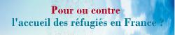 Pour ou contre l'accueil des réfugiés en France ?