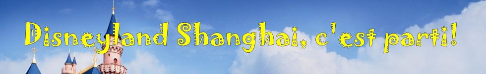 Disneyland Shanghai, c'est parti!
