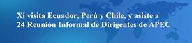 Xi realiza visita de estado a Ecuador, Perú y Chile