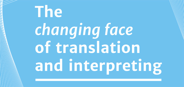 The Changing Face of Translation and Interpreting