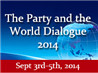 The Party and the World Dialogue 2014