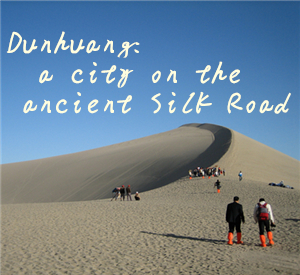 Dunhuang: a city on the ancient Silk Road